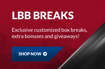 LBB Breaks: Exclusive customized box breaks, extra bonuses and giveaways! Shop Now!
